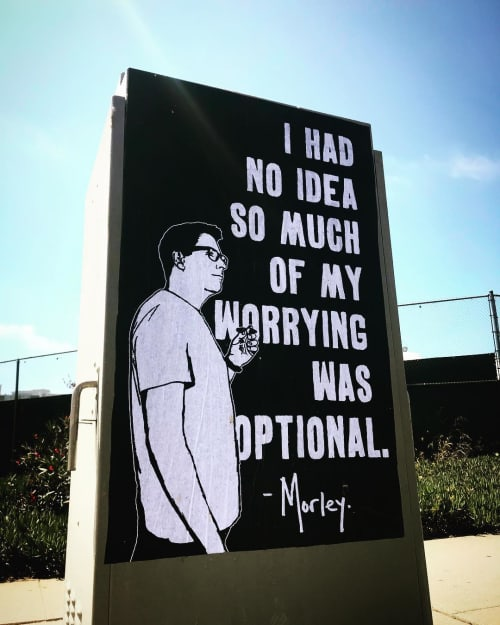 Street Murals by Morley - I Had No Idea So Much Of My Worrying Was Optional