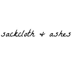 Sackcloth & Ashes